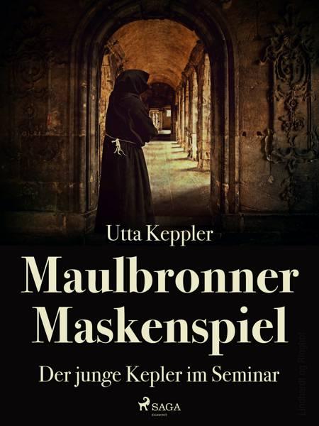Maulbronner Maskenspiel - Der junge Kepler im Seminar af Utta Keppler