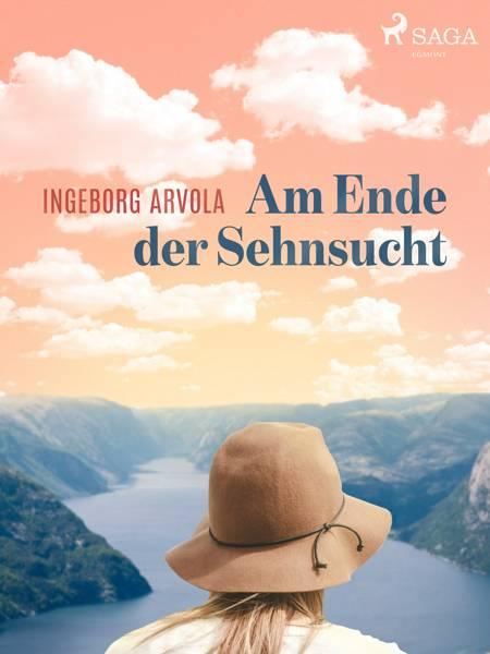 Am Ende der Sehnsucht af Ingeborg Arvola