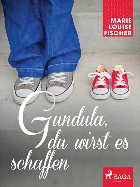 Gundula, du wirst es schaffen af Marie Louise Fischer
