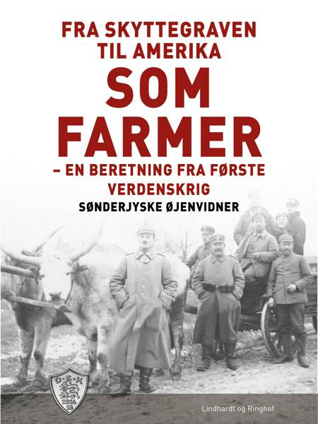 Fra Skyttegraven til Amerika som farmer af Sønderjyske Øjenvidner