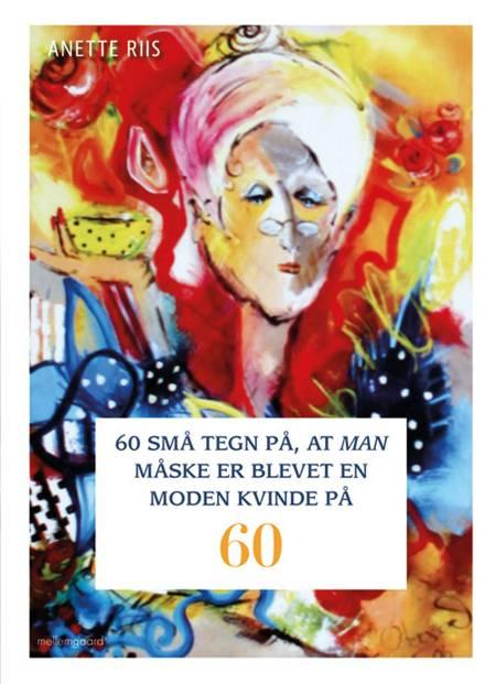 60 små tegn på, at man måske er blevet en moden kvinde på 60 af Anette Riis