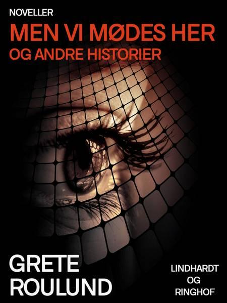 Men vi mødes her og andre historier af Grete Roulund