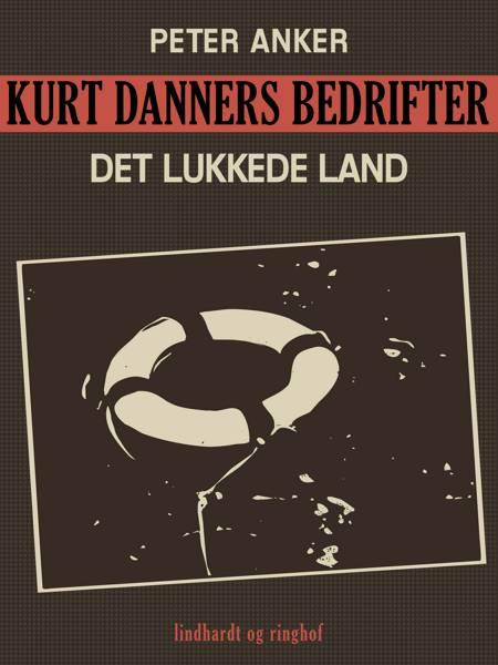Kurt Danners bedrifter: Det lukkede land af Peter Anker