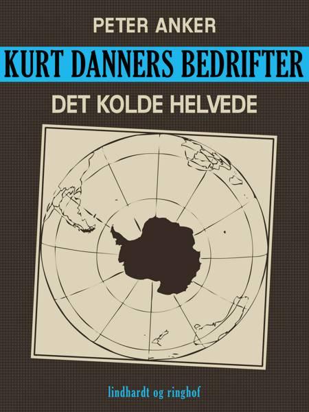 Kurt Danners bedrifter: Det kolde helvede af Peter Anker