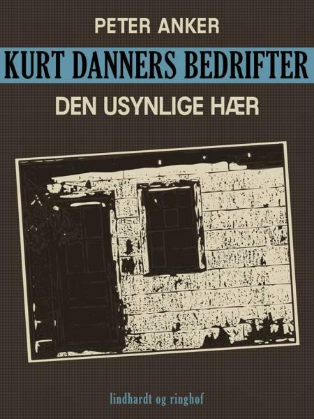 Kurt Danners bedrifter: Den usynlige hær af Peter Anker