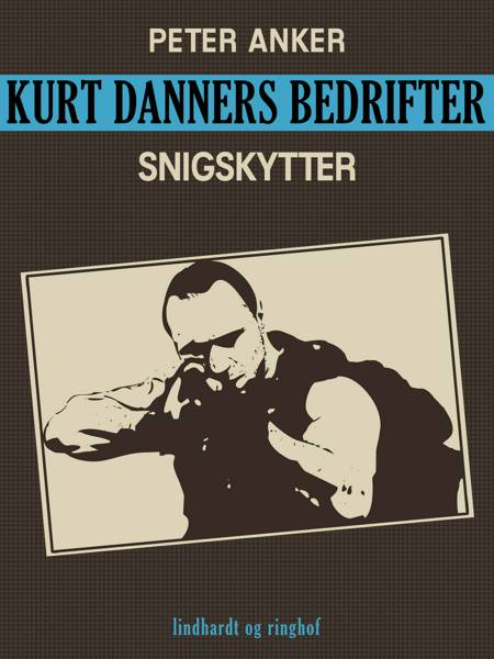 Kurt Danners bedrifter: Snigskytter af Peter Anker