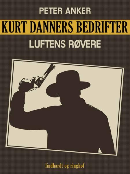 Kurt Danners bedrifter: Luftens røvere af Peter Anker