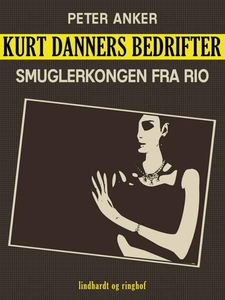 Kurt Danners bedrifter: Smuglerkongen fra Rio af Peter Anker