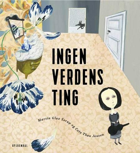 Ingen verdens ting af Cato Thau-Jensen og Martin Glaz Serup