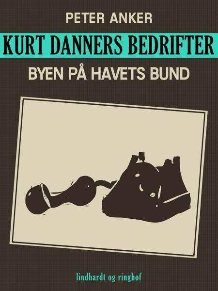 Kurt Danners bedrifter: Byen på havets bund af Peter Anker