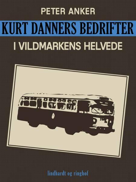 Kurt Danners bedrifter: I vildmarkens helvede af Peter Anker