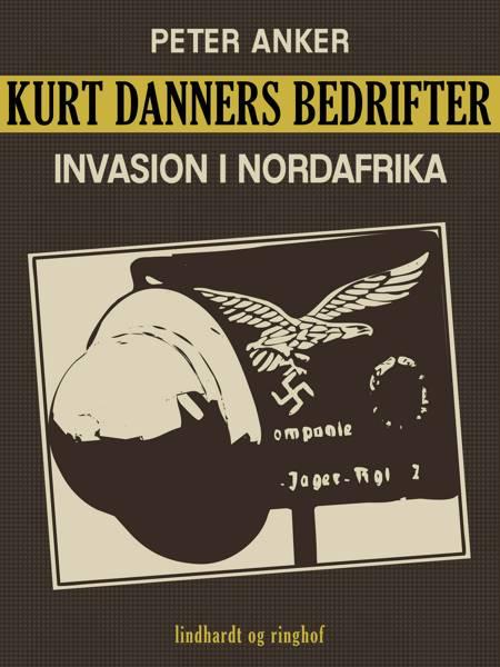Kurt Danners bedrifter: Invasion i Nordafrika af Peter Anker
