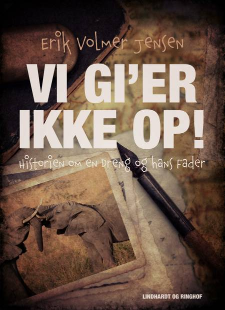 Vi gi er ikke op! Historien om en Dreng og hans Fader af Erik Volmer Jensen