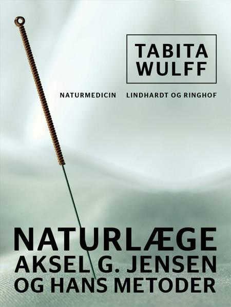 Naturlæge Aksel G. Jensen og hans metoder af Tabita Wulff