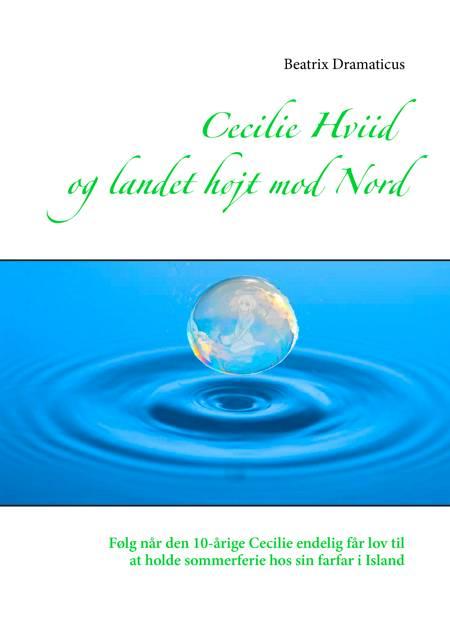 Cecilie Hviid og landet højt mod Nord af Beatrix Dramaticus
