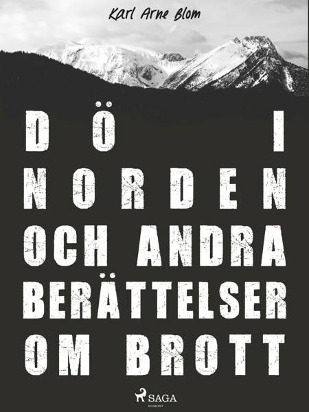Dö i Norden och andra berättelser om brott af Karl Arne Blom