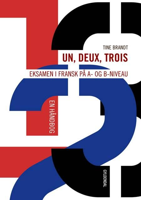 Un, deux, trois: Eksamen i fransk på A- og B-niveau. En håndbog af Tine Brandt