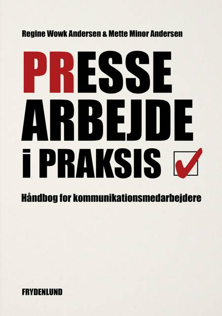 Pressearbejde i praksis af Mette Minor Andersen og Regine Wowk Andersen