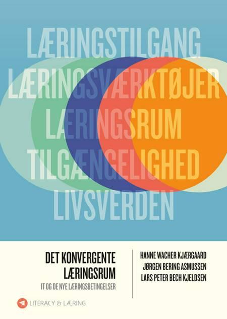 Det konvergente læringsrum af Lars Peter Bech Kjeldsen, Hanne Wacher Kjærgaard og Jørgen Bering Asmussen