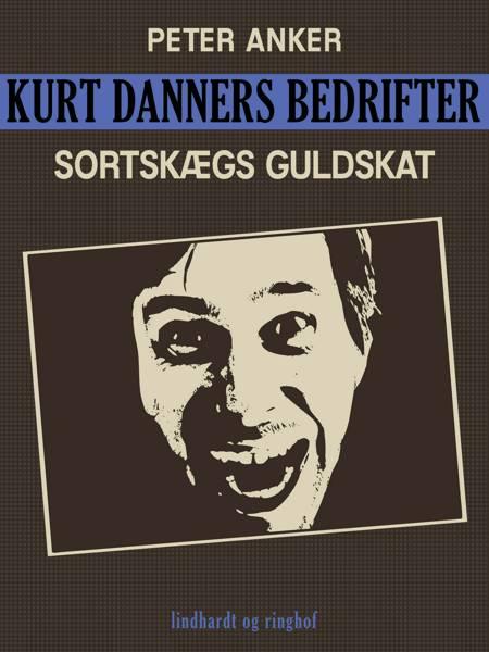 Kurt Danners bedrifter: Sortskægs guldskat af Peter Anker