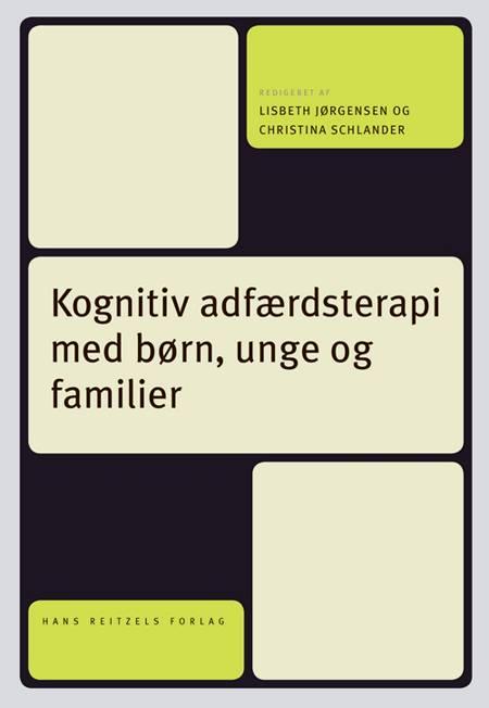 Kognitiv adfærdsterapi med børn, unge og familier af Per Hove Thomsen, Merete Juul Sørensen og Hjalti Jonsson m.fl.