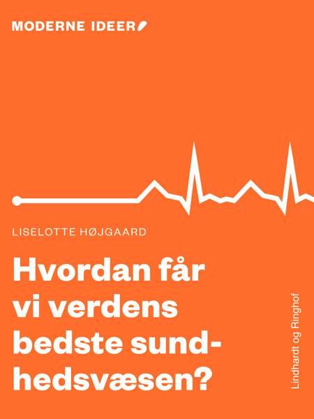 Moderne Idéer: Hvordan får vi verdens bedste sundhedsvæsen? af Diverse