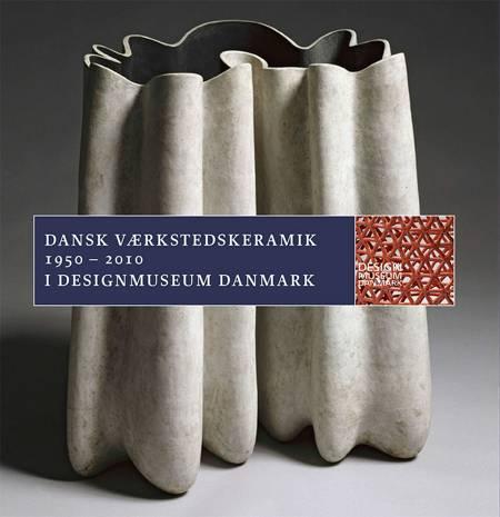 Dansk Værkstedskeramik 1950 - 2010 af Bodil Busk Laursen