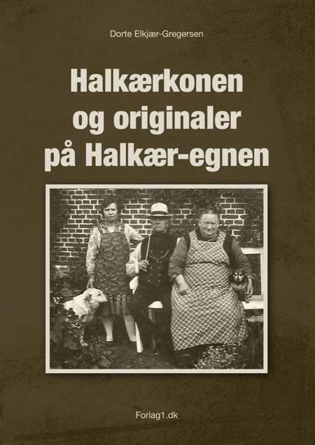 Halkærkonen og originaler på Halkær-egnen af Dorte Elkjær-Gregersen