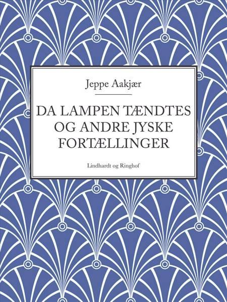 Da lampen tændtes og andre jyske fortællinger af Jeppe Aakjær