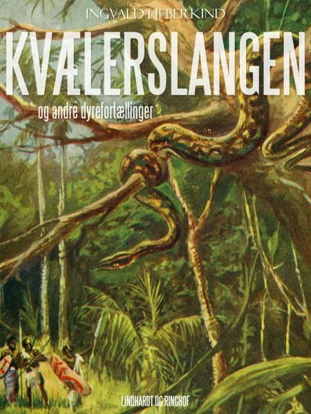 Kvælerslangen og andre dyrefortællinger af Ingvald Lieberkind