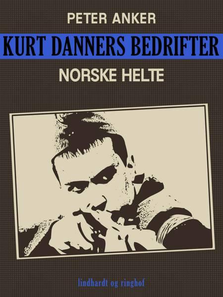 Kurt Danners bedrifter: Norske helte af Peter Anker