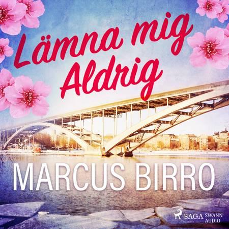 Lämna mig aldrig af Marcus Birro