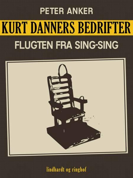 Kurt Danners bedrifter: Flugten fra Sing-Sing af Peter Anker