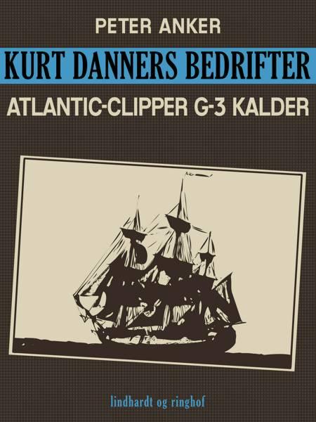 Kurt Danners bedrifter: Atlantic-Clipper G-3 kalder af Peter Anker