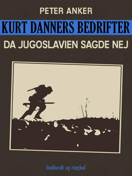 Kurt Danners bedrifter: Da Jugoslavien sagde nej af Peter Anker