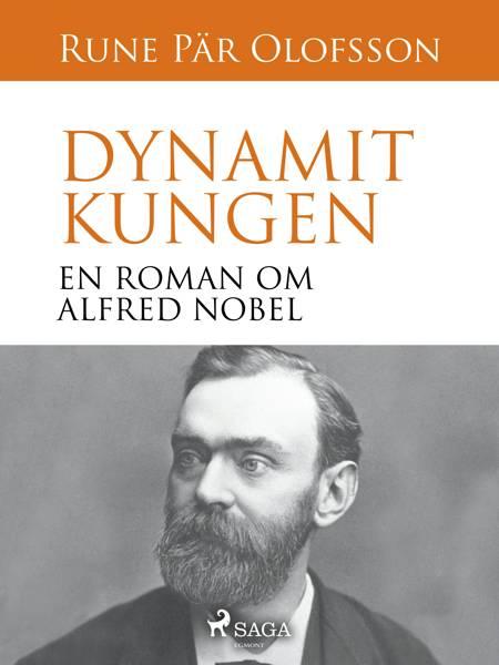 Dynamitkungen : en roman om Alfred Nobel af Rune Pär Olofsson