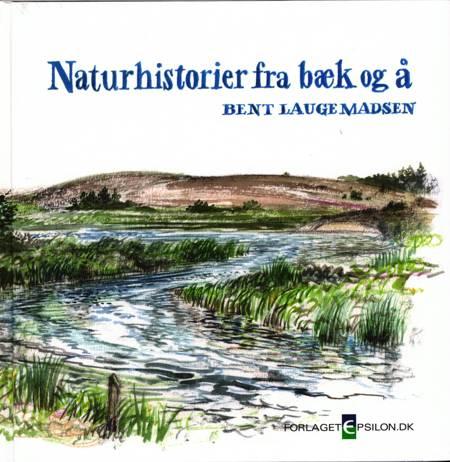 Naturhistorier fra bæk og å af Bent Lauge Madsen