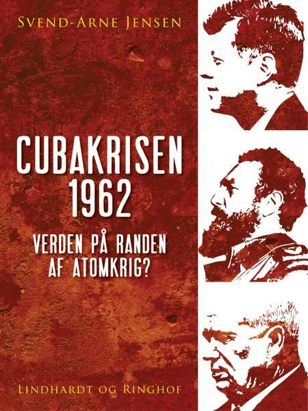 Cubakrisen 1962, Verden på randen af atomkrig? af Svend-Arne Jensen