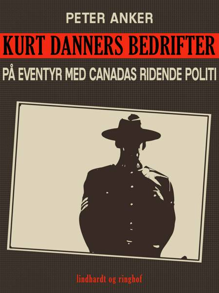 Kurt Danners bedrifter: På eventyr med Canadas ridende politi af Peter Anker