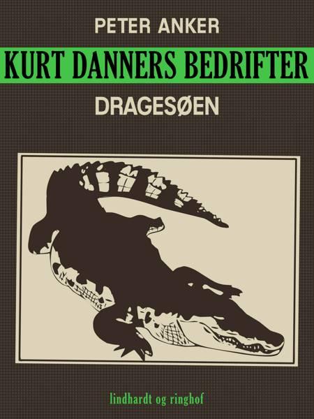 Kurt Danners bedrifter: Dragesøen af Peter Anker