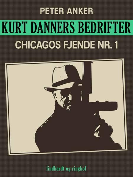 Kurt Danners bedrifter: Chicagos fjende nr. 1 af Peter Anker