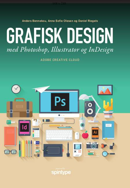 Grafisk design med Photoshop, Illustrator og InDesign af Daniel Riegels, Anne Sofie Olesen, Anders Bennekou og Anne Sofie Olsen