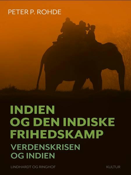 Indien og den indiske frihedskamp. Verdenskrisen og Indien af Peter P. Rohde
