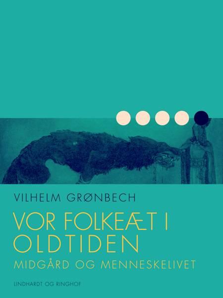 Vor folkeæt i oldtiden: Midgård og menneskelivet af Vilhelm Grønbech