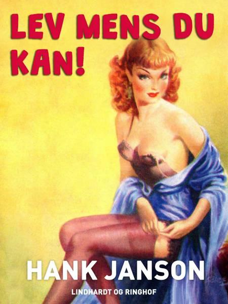 Lev mens du kan! af Hank Janson