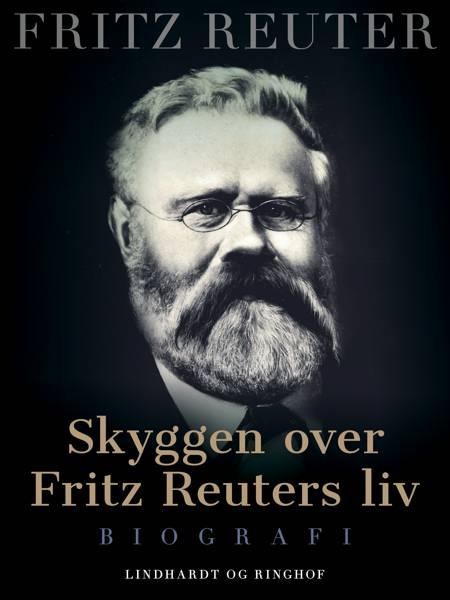 Skyggen over Fritz Reuters liv af Fritz Reuter