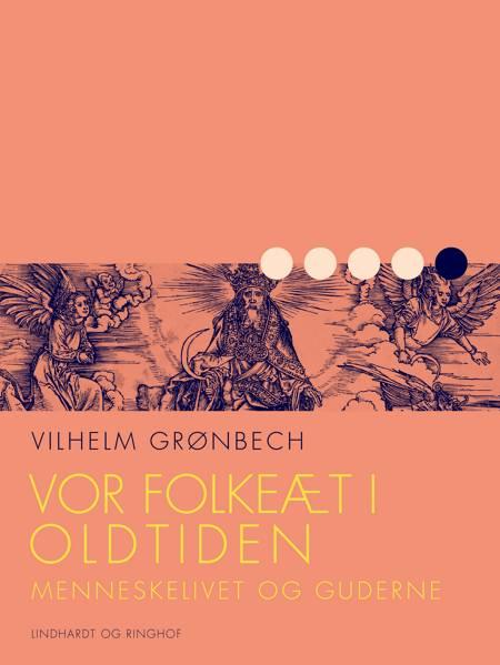 Vor folkeæt i oldtiden: Menneskelivet og guderne af Vilhelm Grønbech