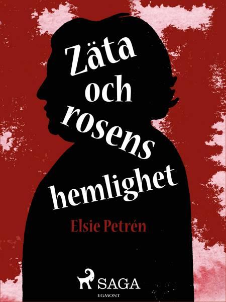Zäta och rosens hemlighet af Elsie Petrén