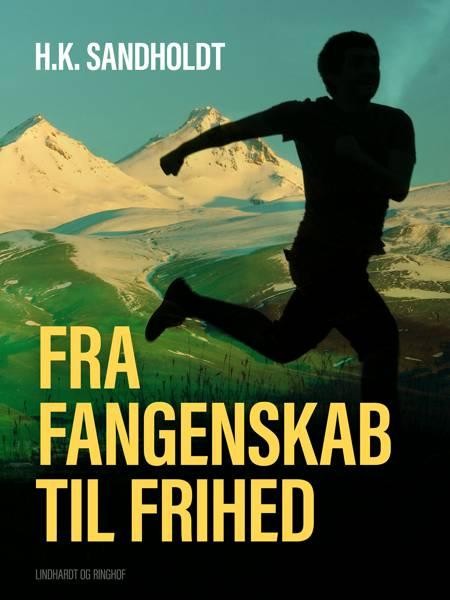 Fra fangenskab til frihed af H.K. Sandholdt