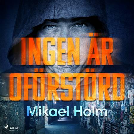 Ingen är oförstörd af Mikael Holm